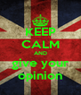 KEEP CALM AND give your opinion - Personalised Poster A4 size