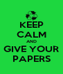 KEEP CALM AND GIVE YOUR PAPERS - Personalised Poster A4 size