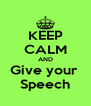 KEEP CALM AND Give your  Speech - Personalised Poster A4 size