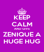 KEEP CALM AND GIVE ZENIQUE A HUGE HUG - Personalised Poster A4 size