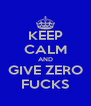 KEEP CALM AND GIVE ZERO FUCKS - Personalised Poster A4 size