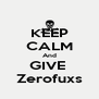 KEEP CALM And GIVE  Zerofuxs - Personalised Poster A4 size