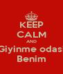 KEEP CALM AND Giyinme odasi Benim - Personalised Poster A4 size