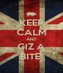 KEEP CALM AND GIZ A BITE! - Personalised Poster A4 size