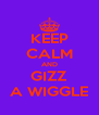 KEEP CALM AND GIZZ A WIGGLE - Personalised Poster A4 size