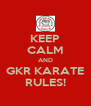KEEP CALM AND GKR KARATE RULES! - Personalised Poster A4 size