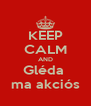 KEEP CALM AND Gléda  ma akciós - Personalised Poster A4 size