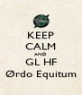 KEEP CALM AND GL HF Ørdo Equitum - Personalised Poster A4 size