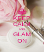 KEEP CALM AND GLAM ON - Personalised Poster A4 size