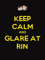 KEEP CALM AND GLARE AT RIN - Personalised Poster A4 size