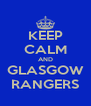 KEEP CALM AND GLASGOW RANGERS - Personalised Poster A4 size