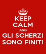 KEEP CALM AND GLI SCHERZI SONO FINITI - Personalised Poster A4 size