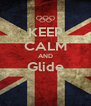 KEEP CALM AND Glide  - Personalised Poster A4 size