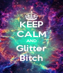 KEEP CALM AND Glitter Bitch - Personalised Poster A4 size