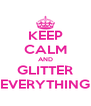 KEEP CALM AND GLITTER EVERYTHING - Personalised Poster A4 size