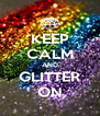 KEEP CALM AND GLITTER ON - Personalised Poster A4 size