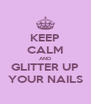 KEEP CALM AND GLITTER UP YOUR NAILS - Personalised Poster A4 size