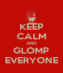 KEEP CALM AND GLOMP EVERYONE - Personalised Poster A4 size
