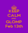 KEEP CALM AND  GLOMP  Feb 13th  - Personalised Poster A4 size