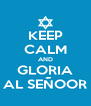 KEEP CALM AND GLORIA AL SEÑOOR - Personalised Poster A4 size