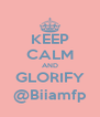 KEEP CALM AND GLORIFY @Biiamfp - Personalised Poster A4 size