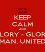 KEEP CALM AND GLORY - GLORY MAN. UNITED - Personalised Poster A4 size