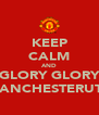 KEEP CALM AND GLORY GLORY MANCHESTERUTD - Personalised Poster A4 size