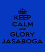 KEEP CALM AND GLORY JASABOGA - Personalised Poster A4 size