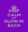 KEEP CALM AND GLOW IN EACH - Personalised Poster A4 size