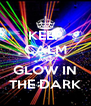 KEEP CALM AND GLOW IN THE DARK - Personalised Poster A4 size