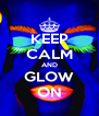 KEEP CALM AND GLOW ON - Personalised Poster A4 size
