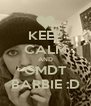 KEEP CALM AND GMDT BARBIE :D - Personalised Poster A4 size
