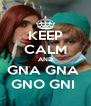 KEEP CALM AND GNA GNA  GNO GNI  - Personalised Poster A4 size