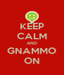 KEEP CALM AND GNAMMO ON - Personalised Poster A4 size