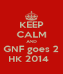 KEEP CALM AND GNF goes 2 HK 2014   - Personalised Poster A4 size