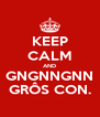 KEEP CALM AND GNGNNGNN GRÔS CON. - Personalised Poster A4 size
