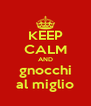KEEP CALM AND gnocchi al miglio - Personalised Poster A4 size