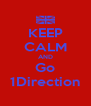 KEEP CALM AND Go 1Direction - Personalised Poster A4 size