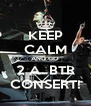 KEEP CALM AND GO 2 A  BTR CONSERT! - Personalised Poster A4 size