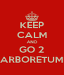 KEEP CALM AND GO 2 ARBORETUM - Personalised Poster A4 size