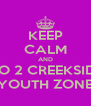 KEEP CALM AND GO 2 CREEKSIDE YOUTH ZONE - Personalised Poster A4 size
