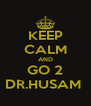 KEEP CALM AND GO 2 DR.HUSAM  - Personalised Poster A4 size