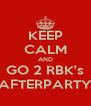 KEEP CALM AND GO 2 RBK's AFTERPARTY - Personalised Poster A4 size
