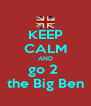 KEEP CALM AND go 2  the Big Ben - Personalised Poster A4 size