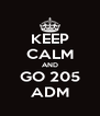 KEEP CALM AND GO 205 ADM - Personalised Poster A4 size