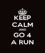 KEEP CALM AND GO 4 A RUN - Personalised Poster A4 size