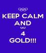 KEEP CALM AND GO 4 GOLD!!! - Personalised Poster A4 size