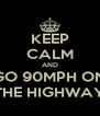 KEEP CALM AND GO 90MPH ON THE HIGHWAY - Personalised Poster A4 size
