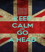 KEEP CALM AND GO A HEAD - Personalised Poster A4 size