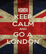 KEEP CALM AND GO A LONDON - Personalised Poster A4 size